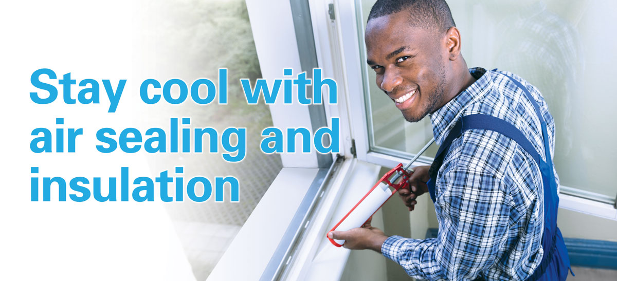 Stay cool with air sealing and Insulation